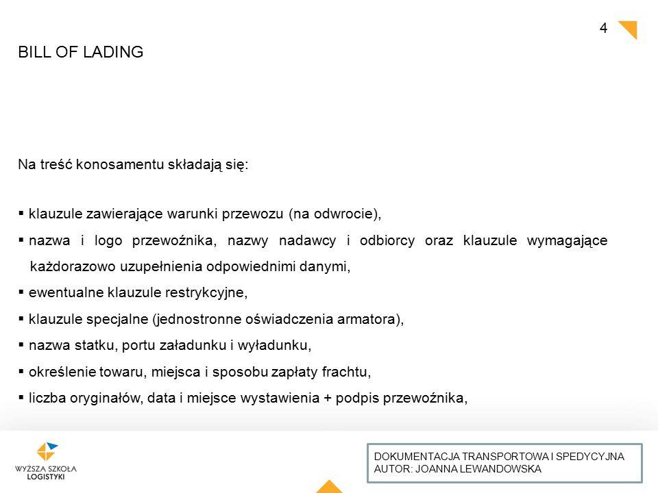 TYTUŁ PREZENTACJI: CZCIONKA ARIAL, WIELKIE LITERY, WYRÓWNANIE DO LEWEJ, KOLOR CZARNY AUTOR: IMIĘ I NAZWISKO Ze względu na sposób załadowania ładunku:  konosament załadowania (on board B/L) – ładunek został już załadowany na statek  konosament przyjęcia do załadowania received for shipment B/L – armator zobowiązuje się do załadunku na najbliższy statek liniowy Ze względu na klauzulę mówiącą o ilości i widocznym stanie ładunku:  konosament czysty clean B/L – nie zawiera żadnych klauzul restrykcyjnych czy specjalnych od armatora,  konosament brudny dirty B/L – występują na nim zapiski, uwagi armatora RODZAJE KONOSAMENTÓW DOKUMENTACJA TRANSPORTOWA I SPEDYCYJNA AUTOR: JOANNA LEWANDOWSKA