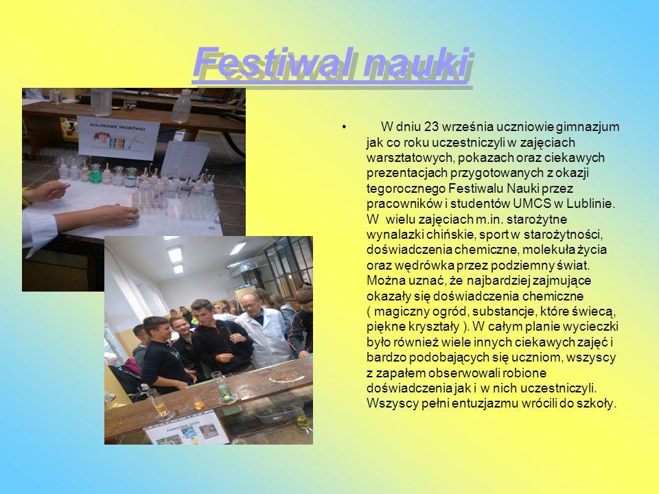 Festiwal nauki W dniu 23 września uczniowie gimnazjum jak co roku uczestniczyli w zajęciach warsztatowych, pokazach oraz ciekawych prezentacjach przyg