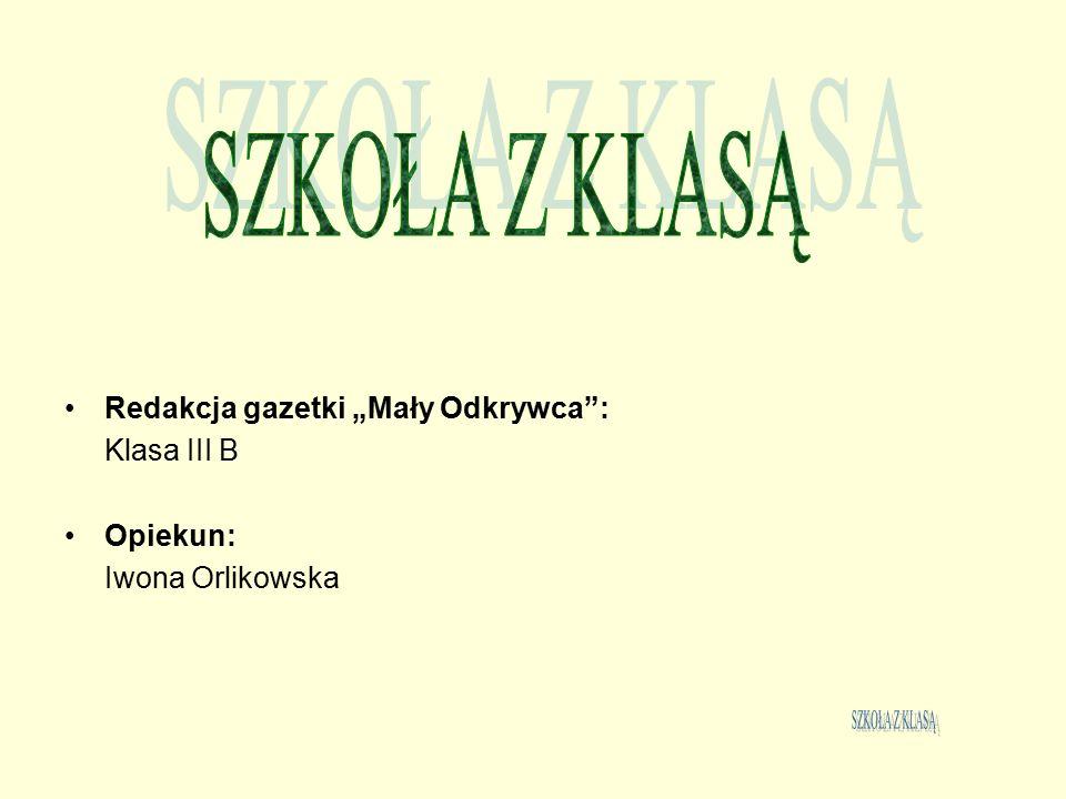 """Redakcja gazetki """"Mały Odkrywca : Klasa III B Opiekun: Iwona Orlikowska"""