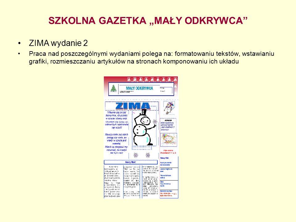 """SZKOLNA GAZETKA """"MAŁY ODKRYWCA ZIMA wydanie 2 Praca nad poszczególnymi wydaniami polega na: formatowaniu tekstów, wstawianiu grafiki, rozmieszczaniu artykułów na stronach komponowaniu ich układu"""