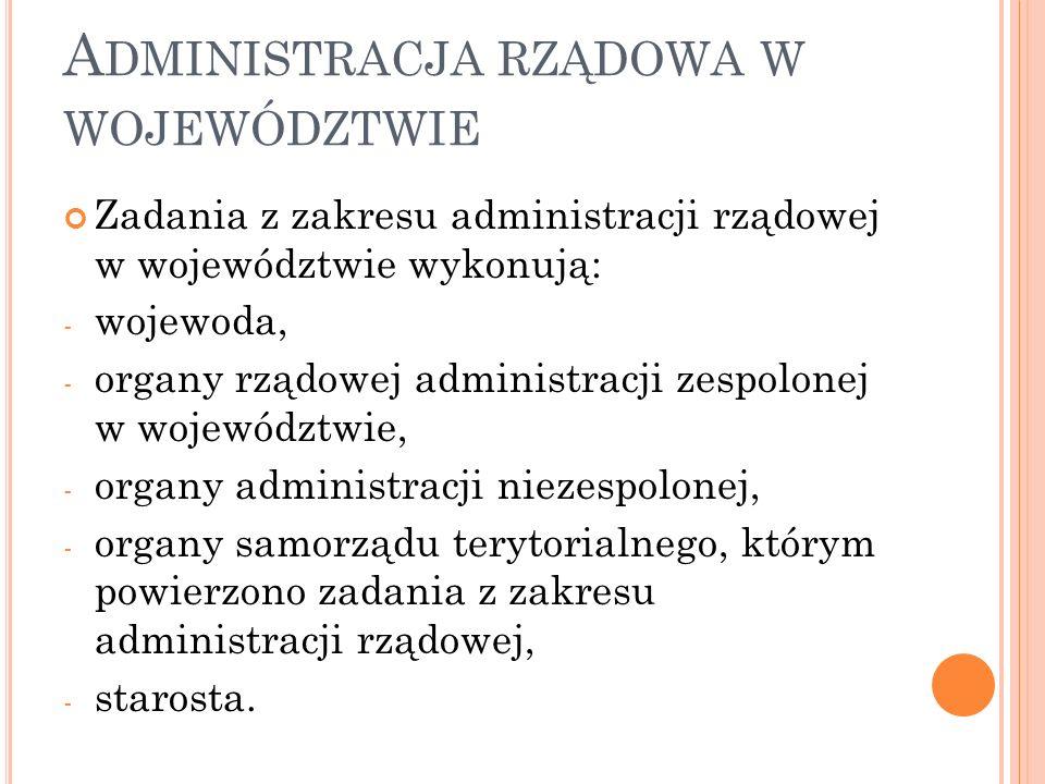 A DMINISTRACJA RZĄDOWA W WOJEWÓDZTWIE Zadania z zakresu administracji rządowej w województwie wykonują: - wojewoda, - organy rządowej administracji ze