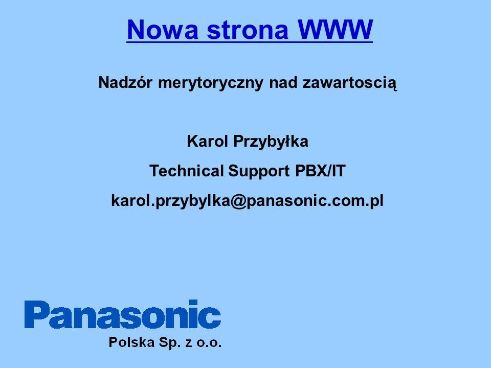 Nowa strona WWW Nadzór merytoryczny nad zawartoscią Karol Przybyłka Technical Support PBX/IT karol.przybylka@panasonic.com.pl