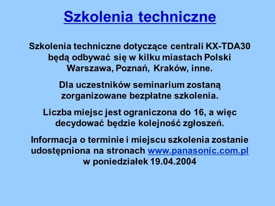 Szkolenia techniczne Szkolenia techniczne dotyczące centrali KX-TDA30 będą odbywać się w kilku miastach Polski Warszawa, Poznań, Kraków, inne.