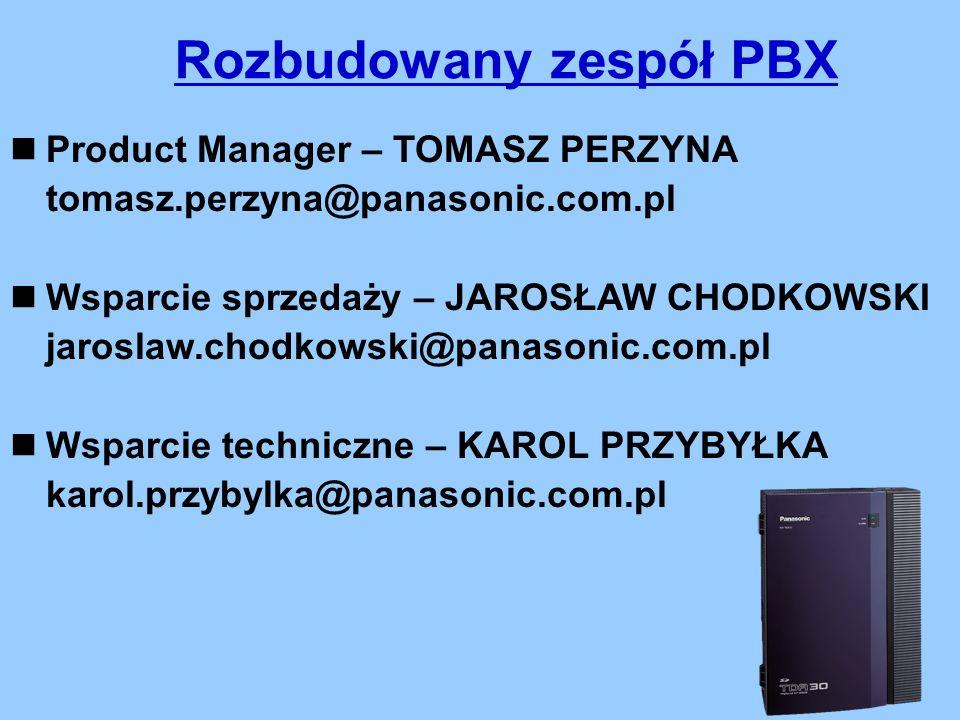 Rozbudowany zespół PBX Product Manager – TOMASZ PERZYNA tomasz.perzyna@panasonic.com.pl Wsparcie sprzedaży – JAROSŁAW CHODKOWSKI jaroslaw.chodkowski@panasonic.com.pl Wsparcie techniczne – KAROL PRZYBYŁKA karol.przybylka@panasonic.com.pl
