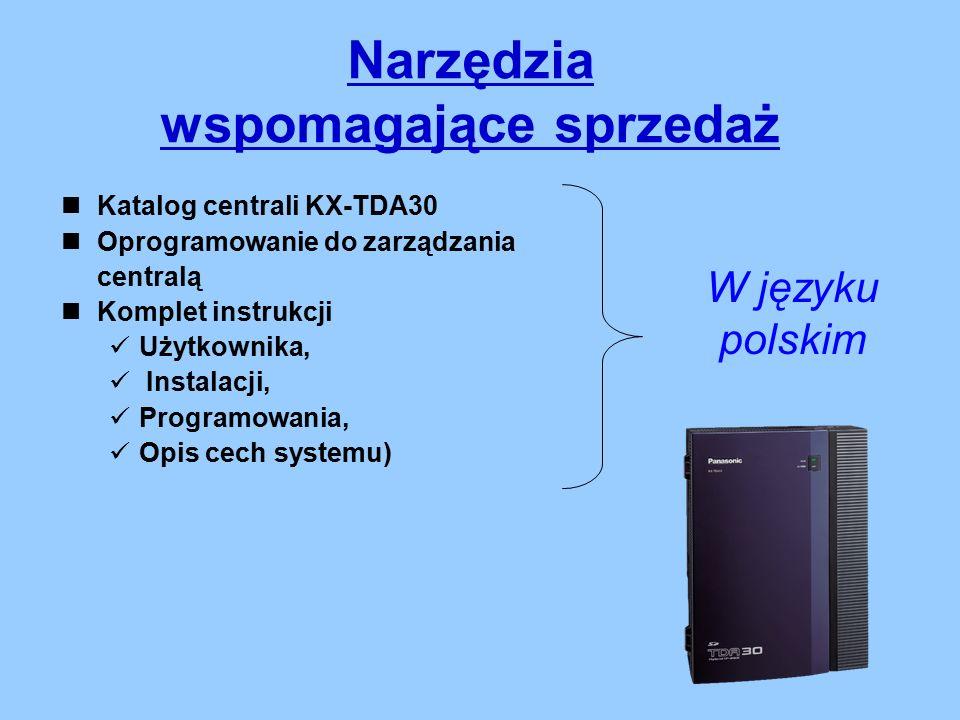 Narzędzia wspomagające sprzedaż Katalog centrali KX-TDA30 Oprogramowanie do zarządzania centralą Komplet instrukcji Użytkownika, Instalacji, Programowania, Opis cech systemu) W języku polskim