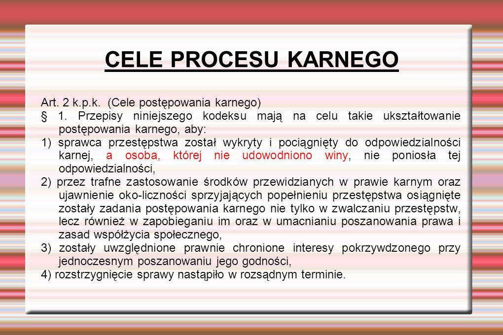 CELE PROCESU KARNEGO Art. 2 k.p.k. (Cele postępowania karnego) § 1.
