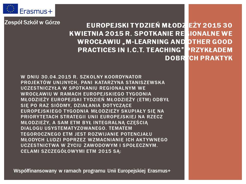Współfinansowany w ramach programu Unii Europejskiej Erasmus+ Zespół Szkół w Górze Celami szczegółowymi ETM 2015 są: 1.