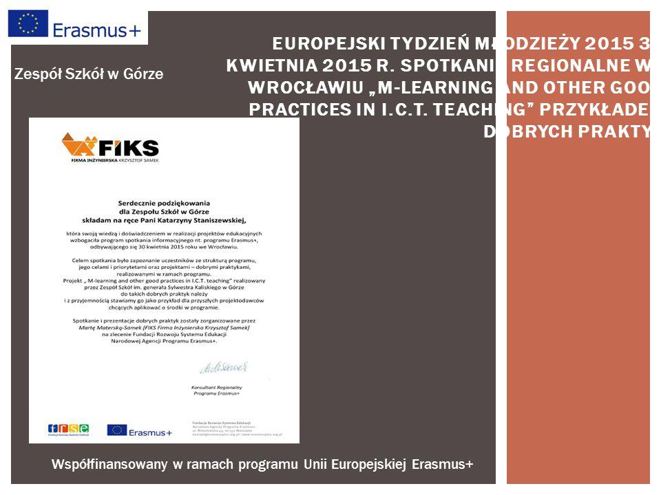 Współfinansowany w ramach programu Unii Europejskiej Erasmus+ Zespół Szkół w Górze EUROPEJSKI TYDZIEŃ MŁODZIEŻY 2015 30 KWIETNIA 2015 R.