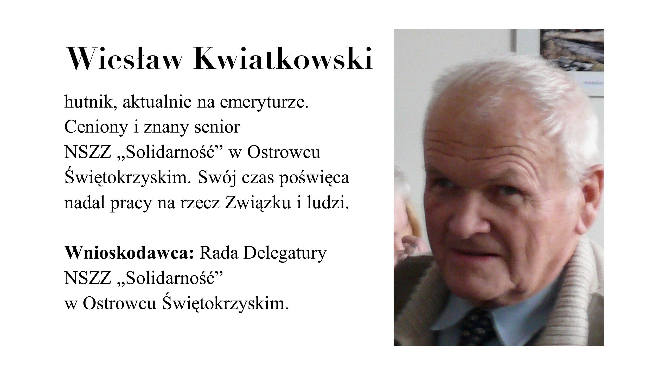 """Wiesław Kwiatkowski hutnik, aktualnie na emeryturze. Ceniony i znany senior NSZZ """"Solidarność"""" w Ostrowcu Świętokrzyskim. Swój czas poświęca nadal pra"""