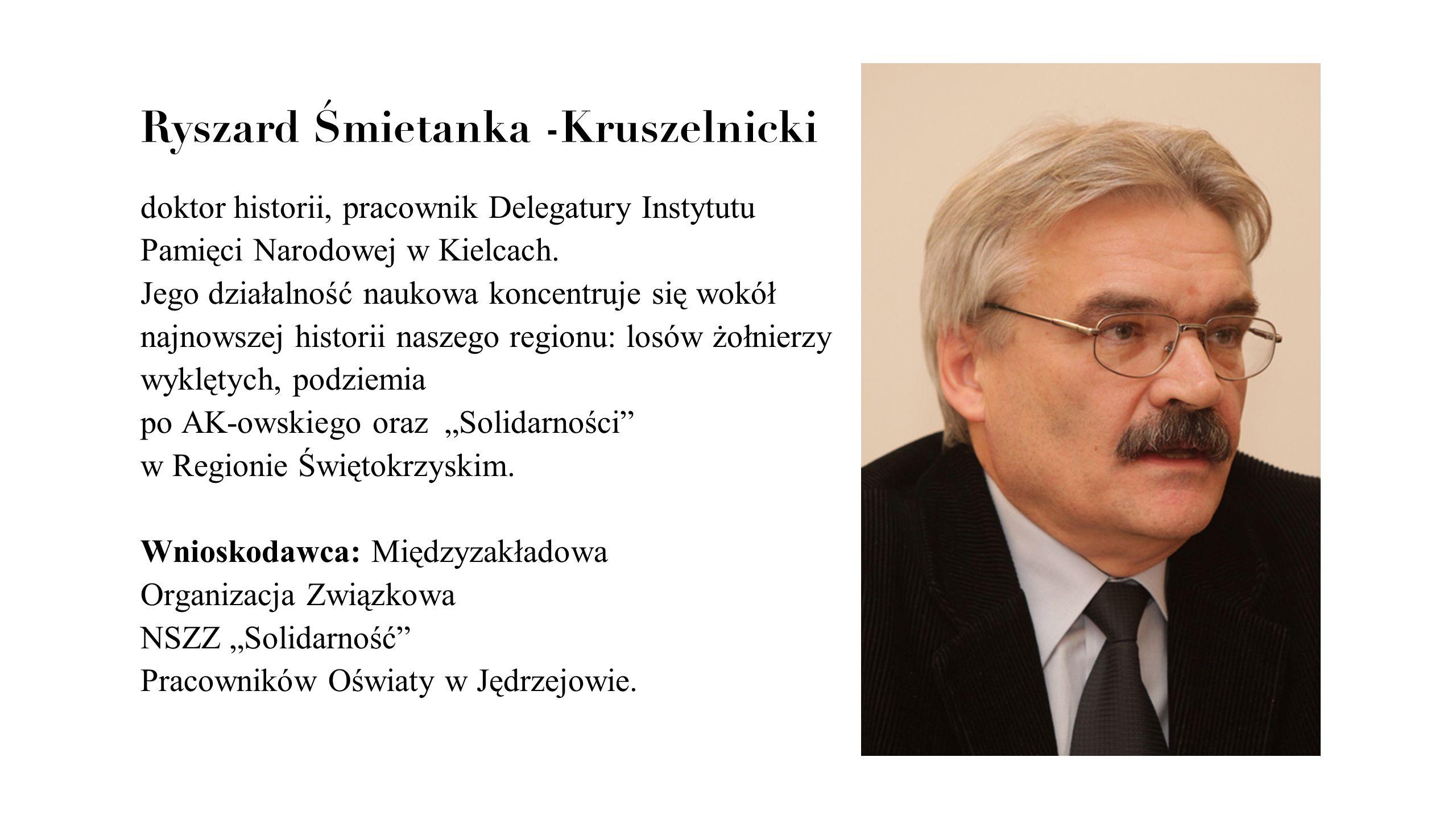 Ryszard Śmietanka -Kruszelnicki doktor historii, pracownik Delegatury Instytutu Pamięci Narodowej w Kielcach. Jego działalność naukowa koncentruje się