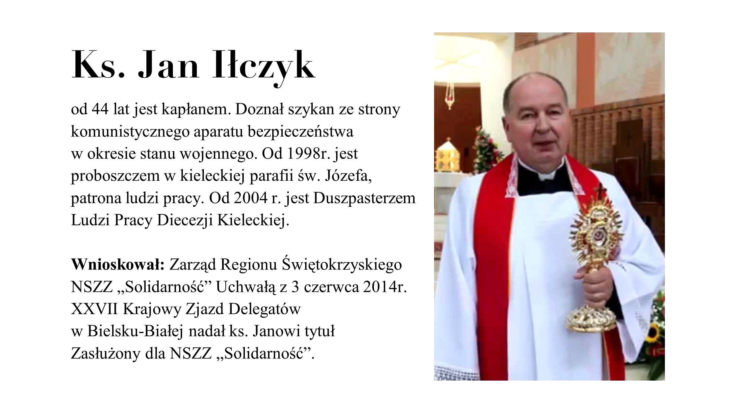 Ks. Jan Iłczyk od 44 lat jest kapłanem. Doznał szykan ze strony komunistycznego aparatu bezpieczeństwa w okresie stanu wojennego. Od 1998r. jest probo