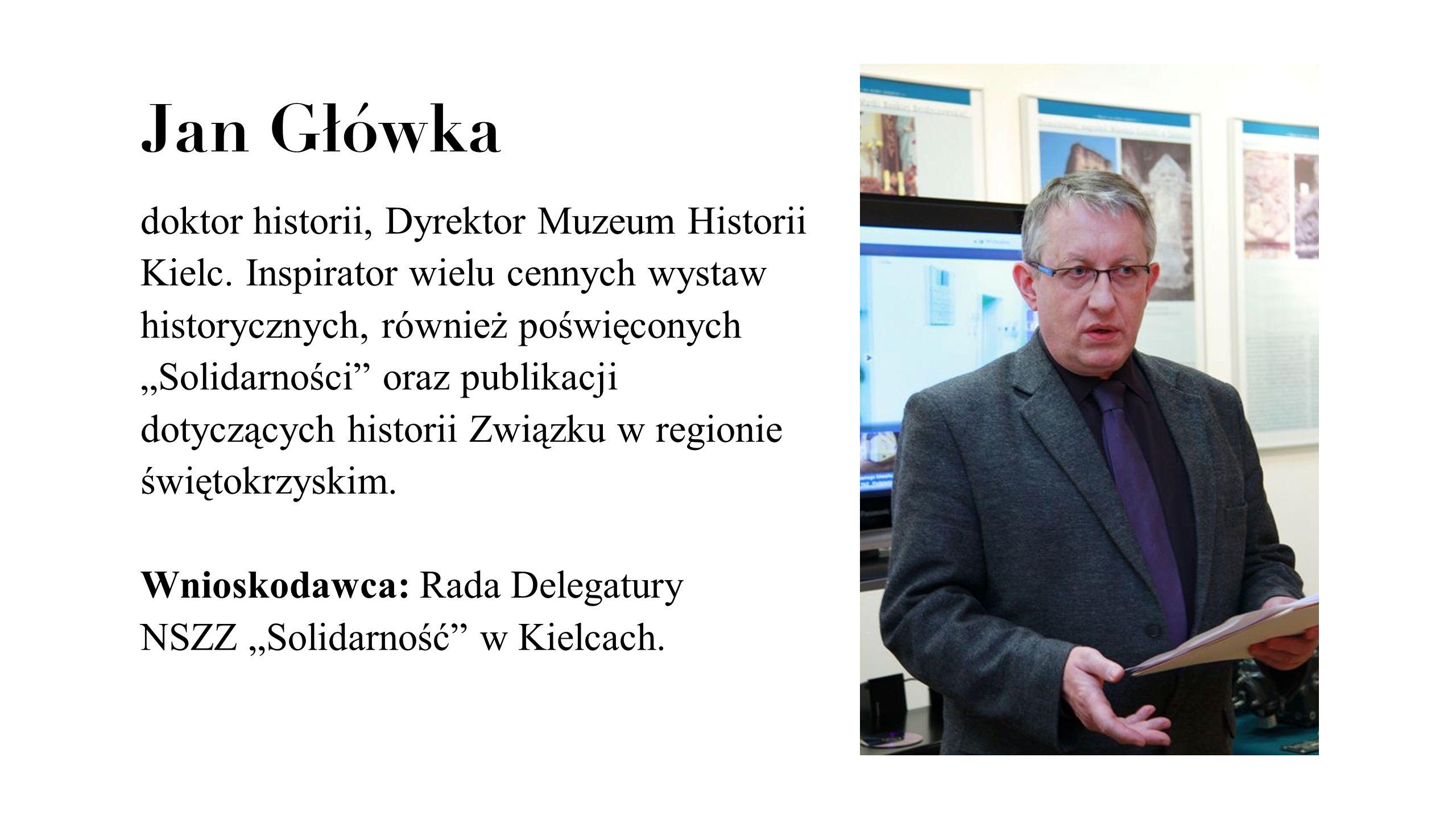 """Jan Główka doktor historii, Dyrektor Muzeum Historii Kielc. Inspirator wielu cennych wystaw historycznych, również poświęconych """"Solidarności"""" oraz pu"""