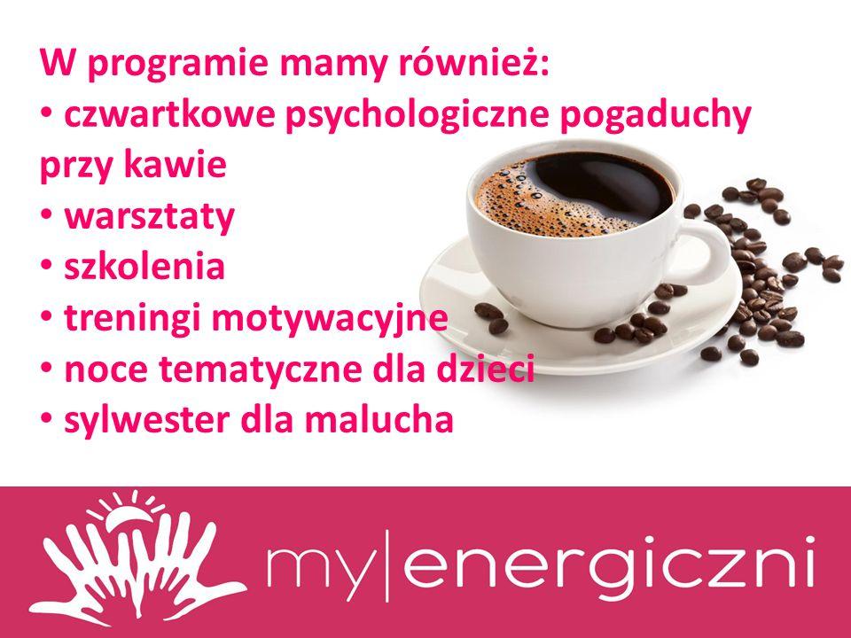 W programie mamy również: czwartkowe psychologiczne pogaduchy przy kawie warsztaty szkolenia treningi motywacyjne noce tematyczne dla dzieci sylwester dla malucha