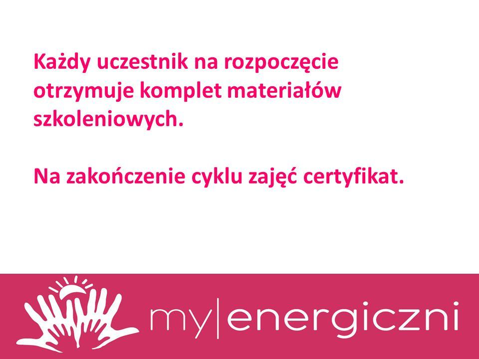 Każdy uczestnik na rozpoczęcie otrzymuje komplet materiałów szkoleniowych. Na zakończenie cyklu zajęć certyfikat.