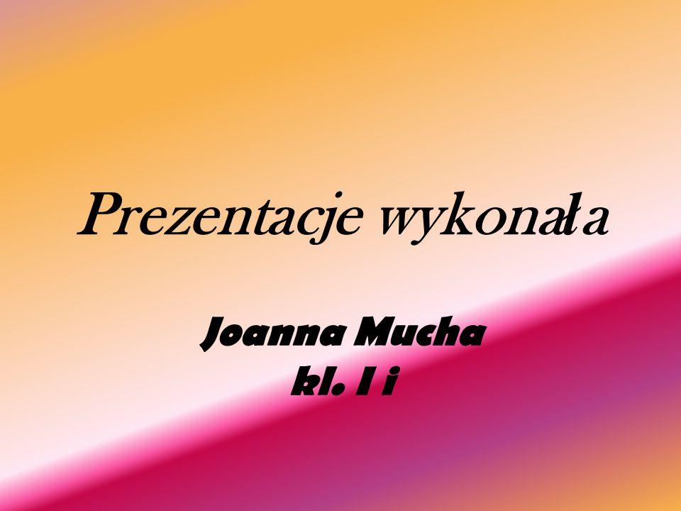 Prezentacje wykona ł a Joanna Mucha kl. I i