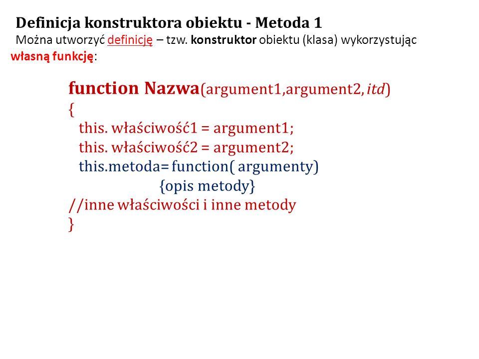 function Nazwa (argument1,argument2, itd) { this. właściwość1 = argument1; this.