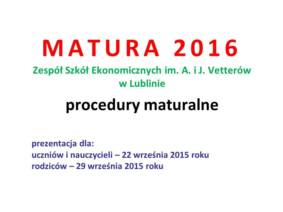 MATURA 2016 Zespół Szkół Ekonomicznych im. A. i J. Vetterów w Lublinie procedury maturalne prezentacja dla: uczniów i nauczycieli – 22 września 2015 r