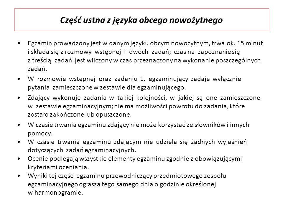 Egzamin prowadzony jest w danym języku obcym nowożytnym, trwa ok. 15 minut i składa się z rozmowy wstępnej i dwóch zadań; czas na zapoznanie się z tre