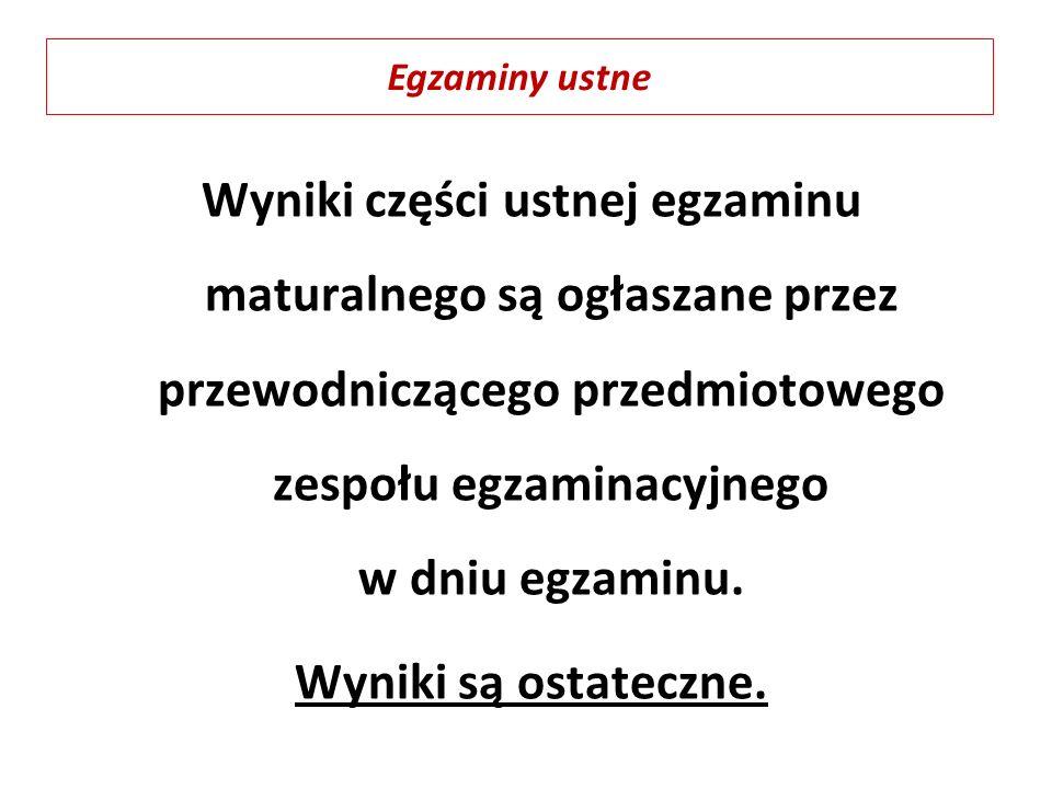Wyniki części ustnej egzaminu maturalnego są ogłaszane przez przewodniczącego przedmiotowego zespołu egzaminacyjnego w dniu egzaminu. Wyniki są ostate