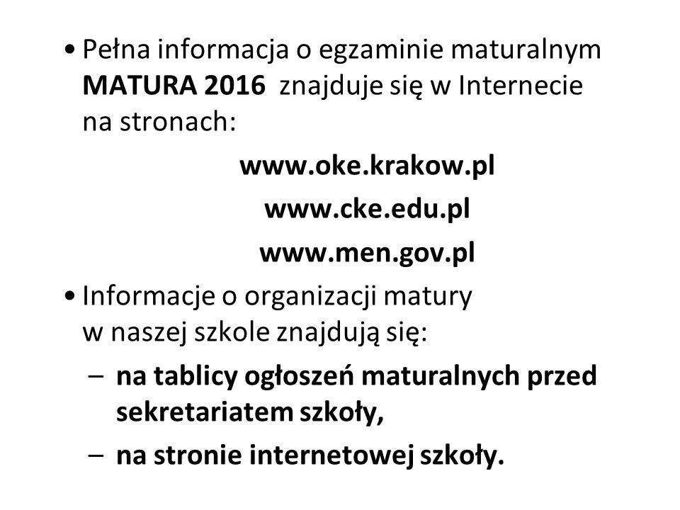Pełna informacja o egzaminie maturalnym MATURA 2016 znajduje się w Internecie na stronach: www.oke.krakow.pl www.cke.edu.pl www.men.gov.pl Informacje