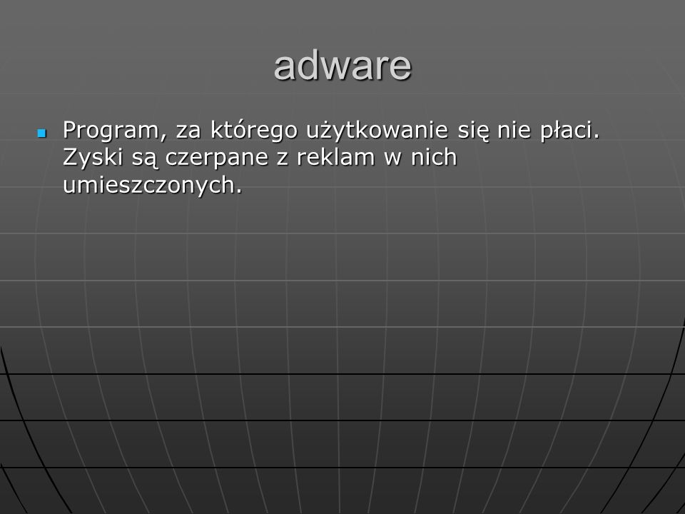 adware Program, za którego użytkowanie się nie płaci. Zyski są czerpane z reklam w nich umieszczonych. Program, za którego użytkowanie się nie płaci.