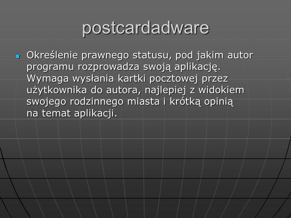 postcardadware Określenie prawnego statusu, pod jakim autor programu rozprowadza swoją aplikację. Wymaga wysłania kartki pocztowej przez użytkownika d
