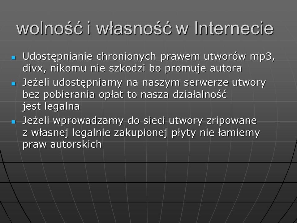 wolność i własność w Internecie Udostępnianie chronionych prawem utworów mp3, divx, nikomu nie szkodzi bo promuje autora Udostępnianie chronionych pra