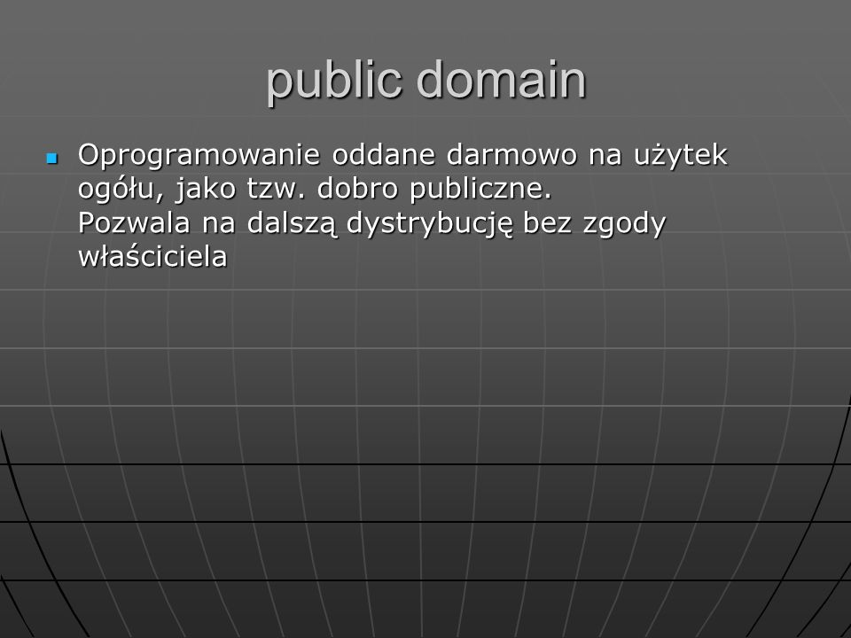 Oprogramowanie oddane darmowo na użytek ogółu, jako tzw. dobro publiczne. Pozwala na dalszą dystrybucję bez zgody właściciela Oprogramowanie oddane da