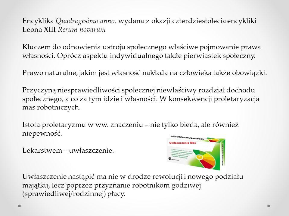 Encyklika Quadragesimo anno, wydana z okazji czterdziestolecia encykliki Leona XIII Rerum novarum Kluczem do odnowienia ustroju społecznego właściwe p