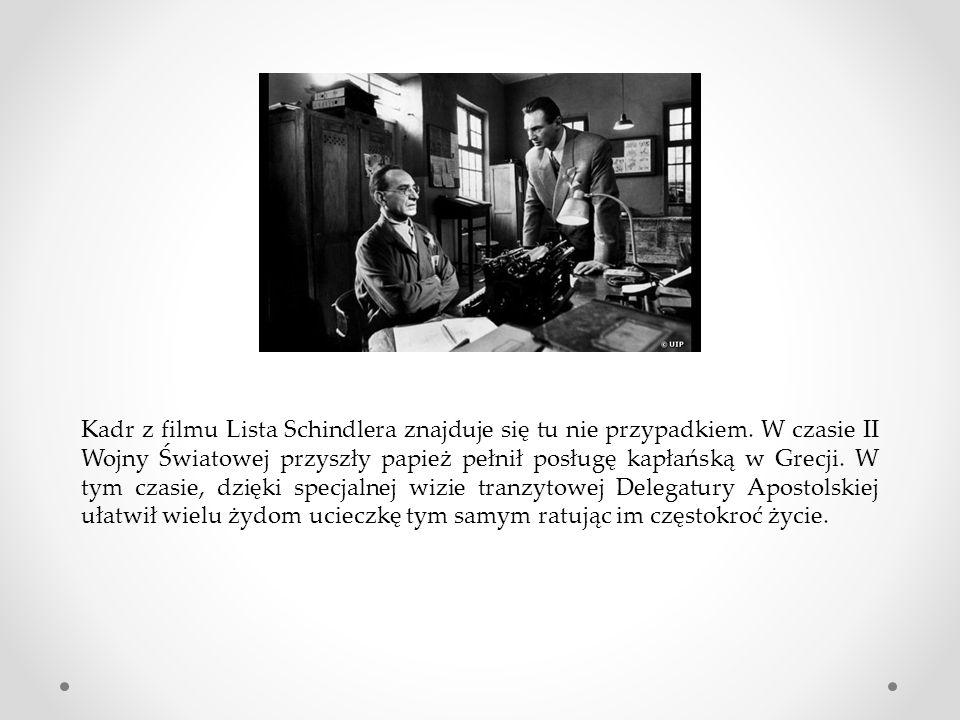 Kadr z filmu Lista Schindlera znajduje się tu nie przypadkiem. W czasie II Wojny Światowej przyszły papież pełnił posługę kapłańską w Grecji. W tym cz