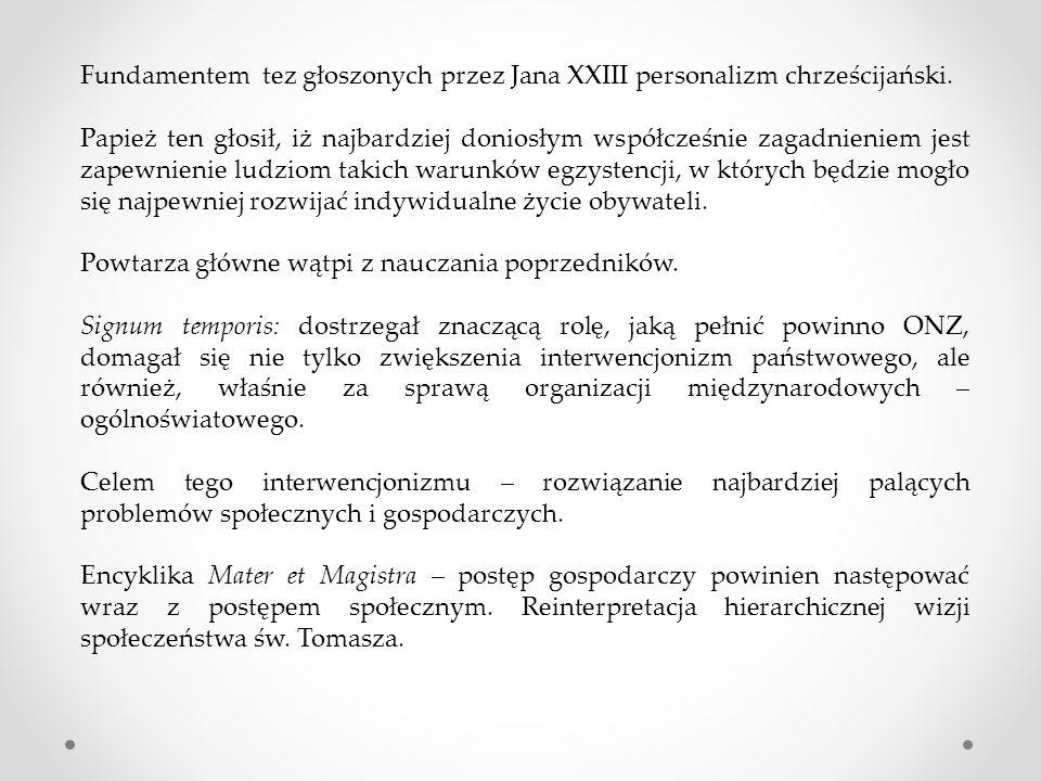 Fundamentem tez głoszonych przez Jana XXIII personalizm chrześcijański. Papież ten głosił, iż najbardziej doniosłym współcześnie zagadnieniem jest zap