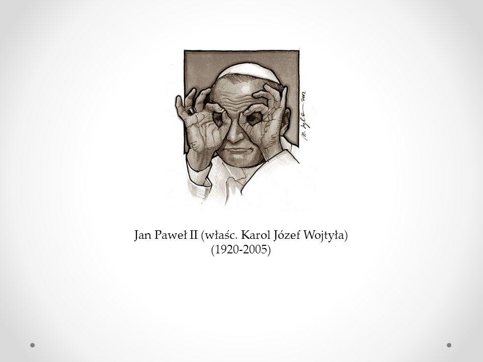 Jan Paweł II (właśc. Karol Józef Wojtyła) (1920-2005)