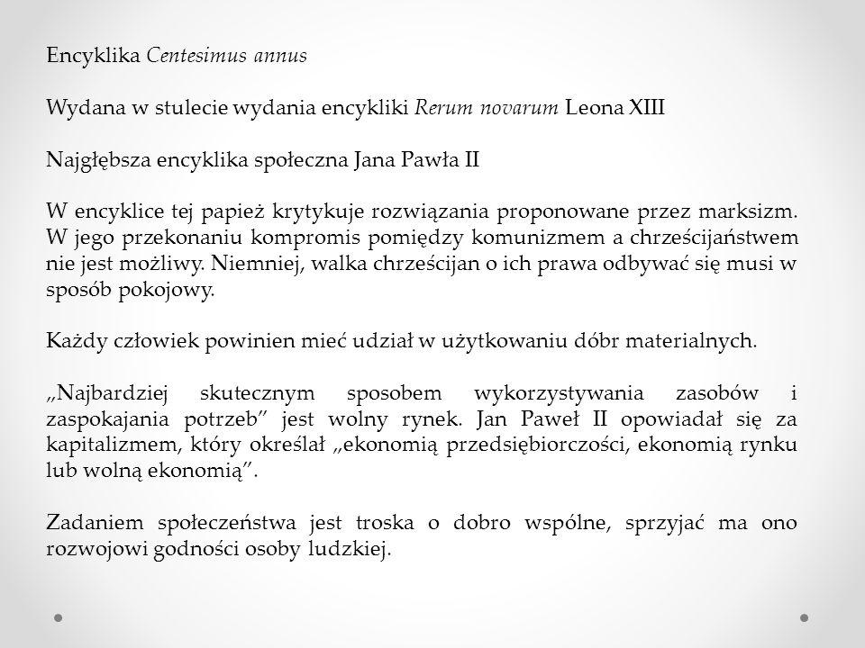 Encyklika Centesimus annus Wydana w stulecie wydania encykliki Rerum novarum Leona XIII Najgłębsza encyklika społeczna Jana Pawła II W encyklice tej p