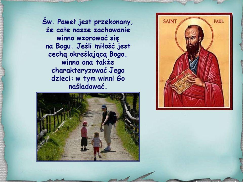 Św.Paweł jest przekonany, że całe nasze zachowanie winno wzorować się na Bogu.