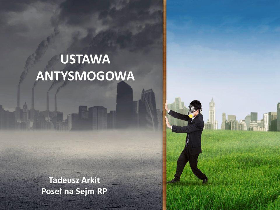 USTAWA ANTYSMOGOWA Tadeusz Arkit Poseł na Sejm RP