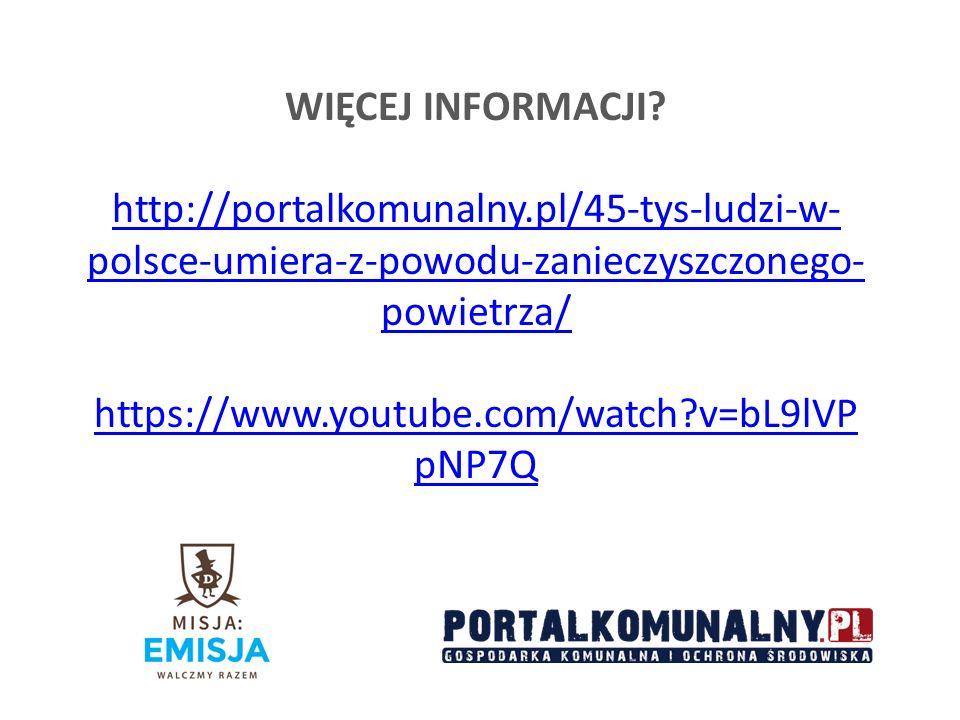 WIĘCEJ INFORMACJI? http://portalkomunalny.pl/45-tys-ludzi-w- polsce-umiera-z-powodu-zanieczyszczonego- powietrza/ https://www.youtube.com/watch?v=bL9l