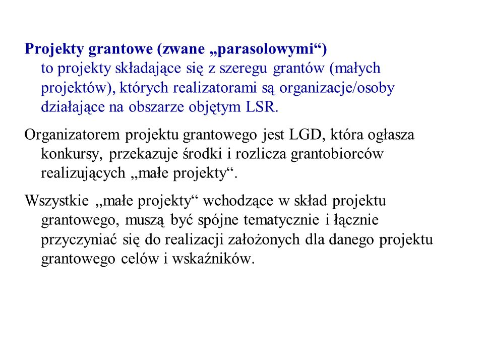 """Projekty grantowe (zwane """"parasolowymi"""") to projekty składające się z szeregu grantów (małych projektów), których realizatorami są organizacje/osoby d"""