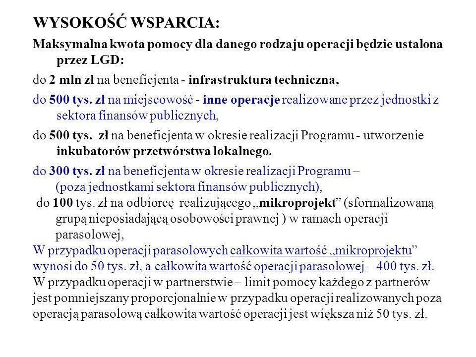 WYSOKOŚĆ WSPARCIA: Maksymalna kwota pomocy dla danego rodzaju operacji będzie ustalona przez LGD: do 2 mln zł na beneficjenta - infrastruktura techniczna, do 500 tys.