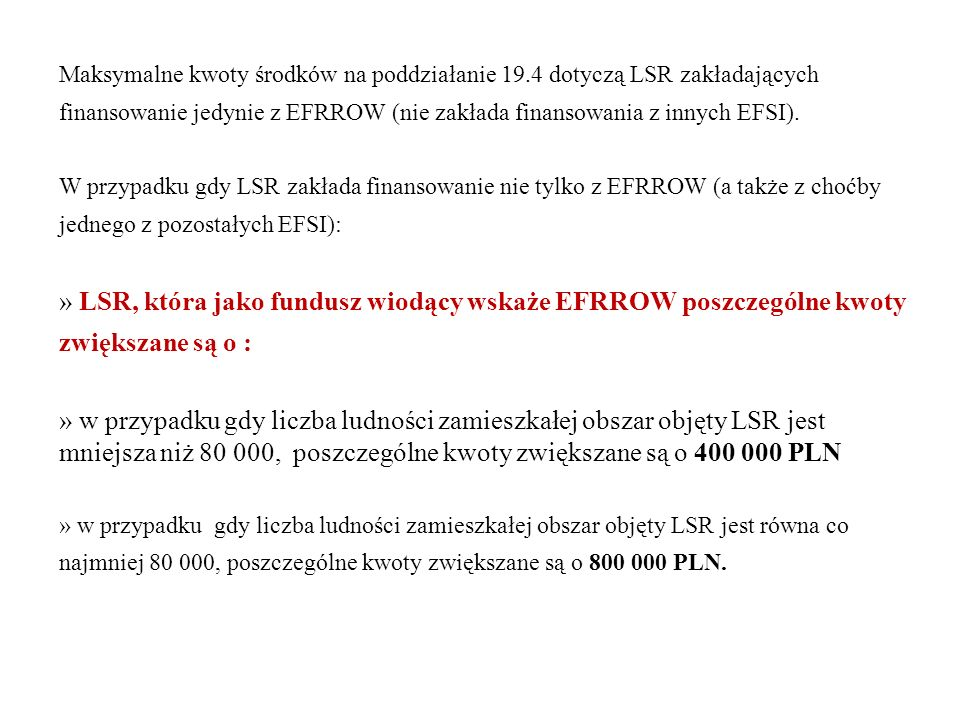 Maksymalne kwoty środków na poddziałanie 19.4 dotyczą LSR zakładających finansowanie jedynie z EFRROW (nie zakłada finansowania z innych EFSI). W przy