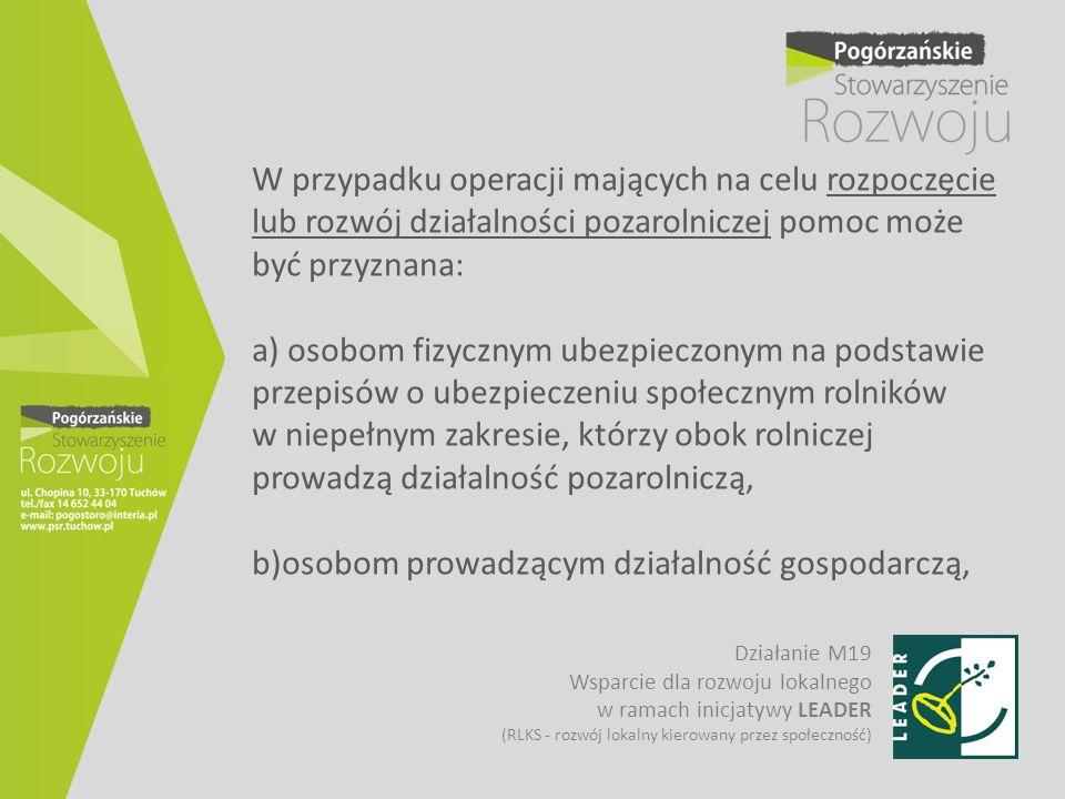 W przypadku operacji mających na celu rozpoczęcie lub rozwój działalności pozarolniczej pomoc może być przyznana: a) osobom fizycznym ubezpieczonym na