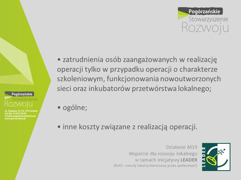 zatrudnienia osób zaangażowanych w realizację operacji tylko w przypadku operacji o charakterze szkoleniowym, funkcjonowania nowoutworzonych sieci ora