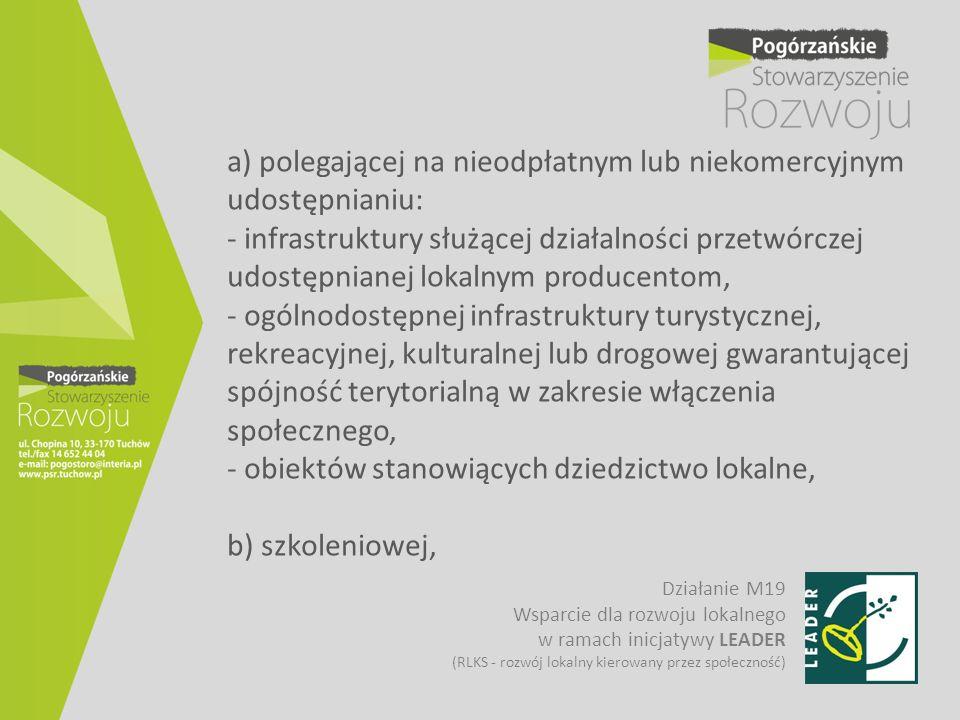 a) polegającej na nieodpłatnym lub niekomercyjnym udostępnianiu: - infrastruktury służącej działalności przetwórczej udostępnianej lokalnym producento
