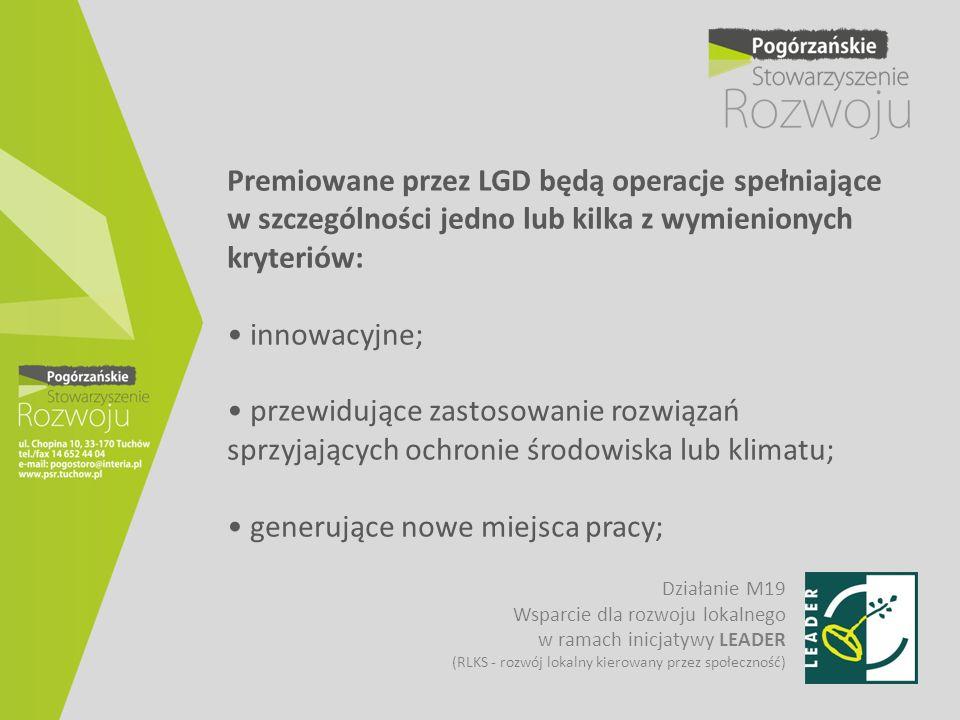 Premiowane przez LGD będą operacje spełniające w szczególności jedno lub kilka z wymienionych kryteriów: innowacyjne; przewidujące zastosowanie rozwią