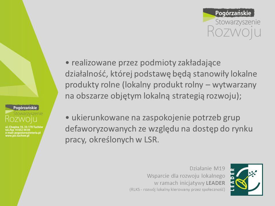realizowane przez podmioty zakładające działalność, której podstawę będą stanowiły lokalne produkty rolne (lokalny produkt rolny – wytwarzany na obsza
