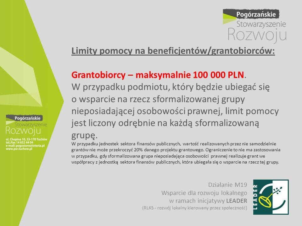 Limity pomocy na beneficjentów/grantobiorców: Grantobiorcy – maksymalnie 100 000 PLN. W przypadku podmiotu, który będzie ubiegać się o wsparcie na rze