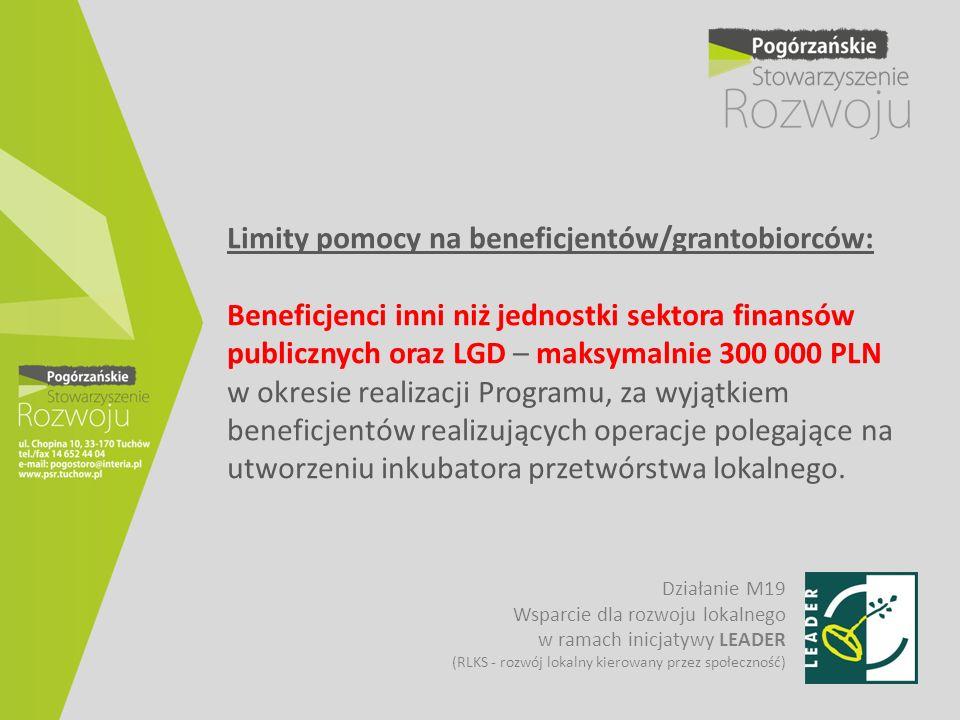 Limity pomocy na beneficjentów/grantobiorców: Beneficjenci inni niż jednostki sektora finansów publicznych oraz LGD – maksymalnie 300 000 PLN w okresi