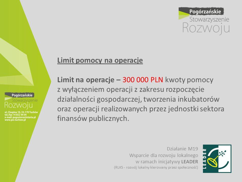 Limit pomocy na operacje Limit na operacje – 300 000 PLN kwoty pomocy z wyłączeniem operacji z zakresu rozpoczęcie działalności gospodarczej, tworzeni