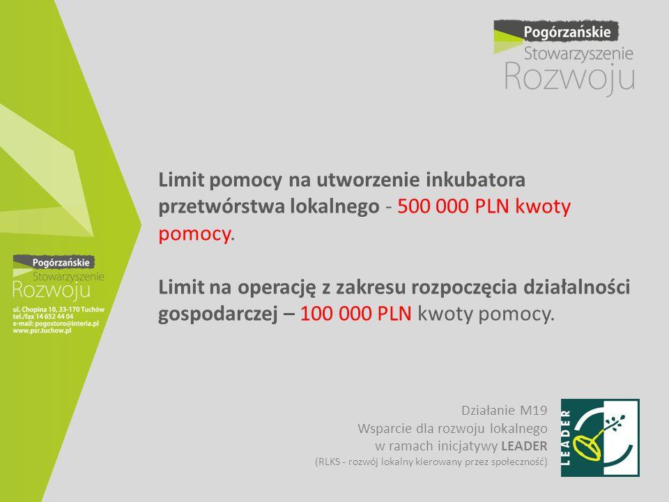 Limit pomocy na utworzenie inkubatora przetwórstwa lokalnego - 500 000 PLN kwoty pomocy. Limit na operację z zakresu rozpoczęcia działalności gospodar