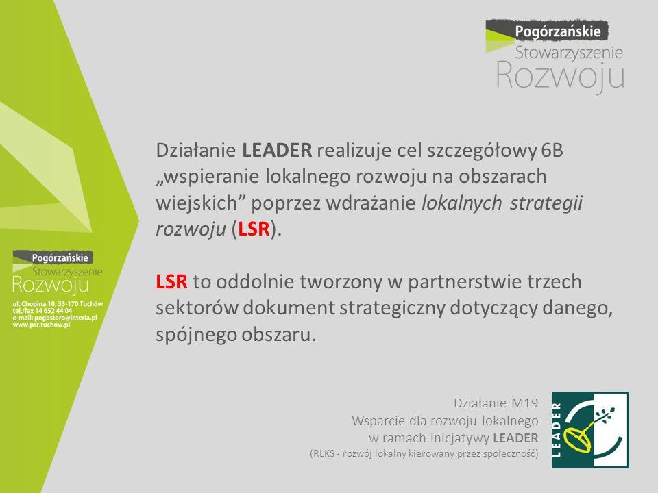 """Działanie LEADER realizuje cel szczegółowy 6B """"wspieranie lokalnego rozwoju na obszarach wiejskich"""" poprzez wdrażanie lokalnych strategii rozwoju (LSR"""