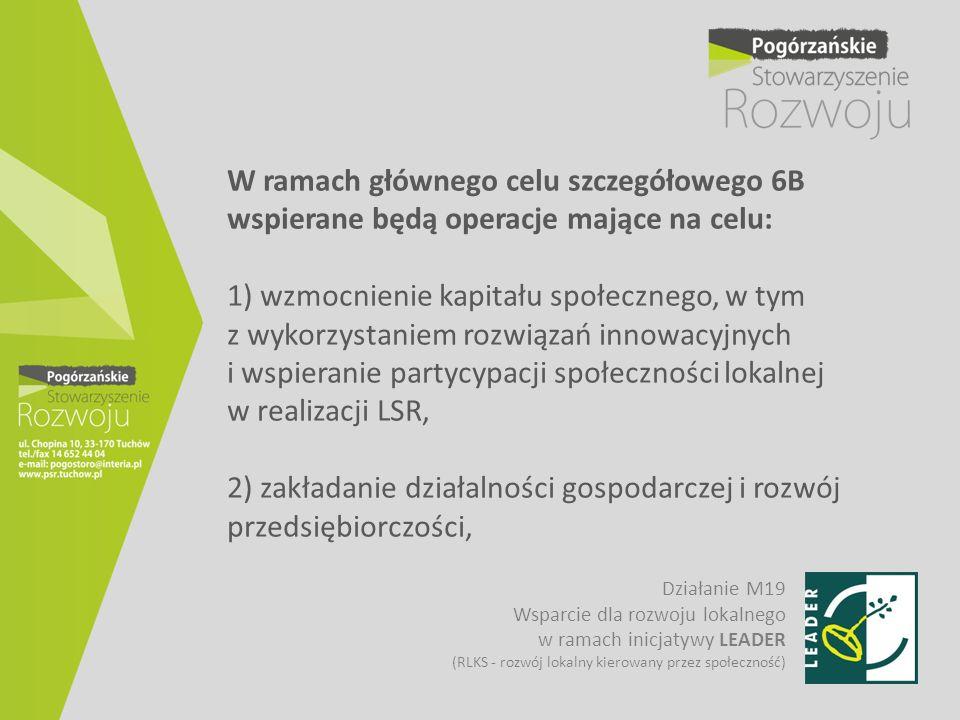 W ramach głównego celu szczegółowego 6B wspierane będą operacje mające na celu: 1) wzmocnienie kapitału społecznego, w tym z wykorzystaniem rozwiązań